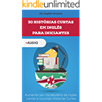 30 Histórias Curtas em Inglês para Iniciantes: Aumente seu Vocabulário de Inglês Lendo e Ouvindo Histórias Curtas (English Edition)