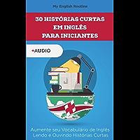 30 Histórias Curtas em Inglês para Iniciantes: Aumente seu Vocabulário de Inglês Lendo e Ouvindo Histórias Curtas…