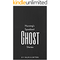 Nursing's Spookiest Ghost Stories: Haunted hospitals, possessed patients, and other tales of ghostly health care happenings