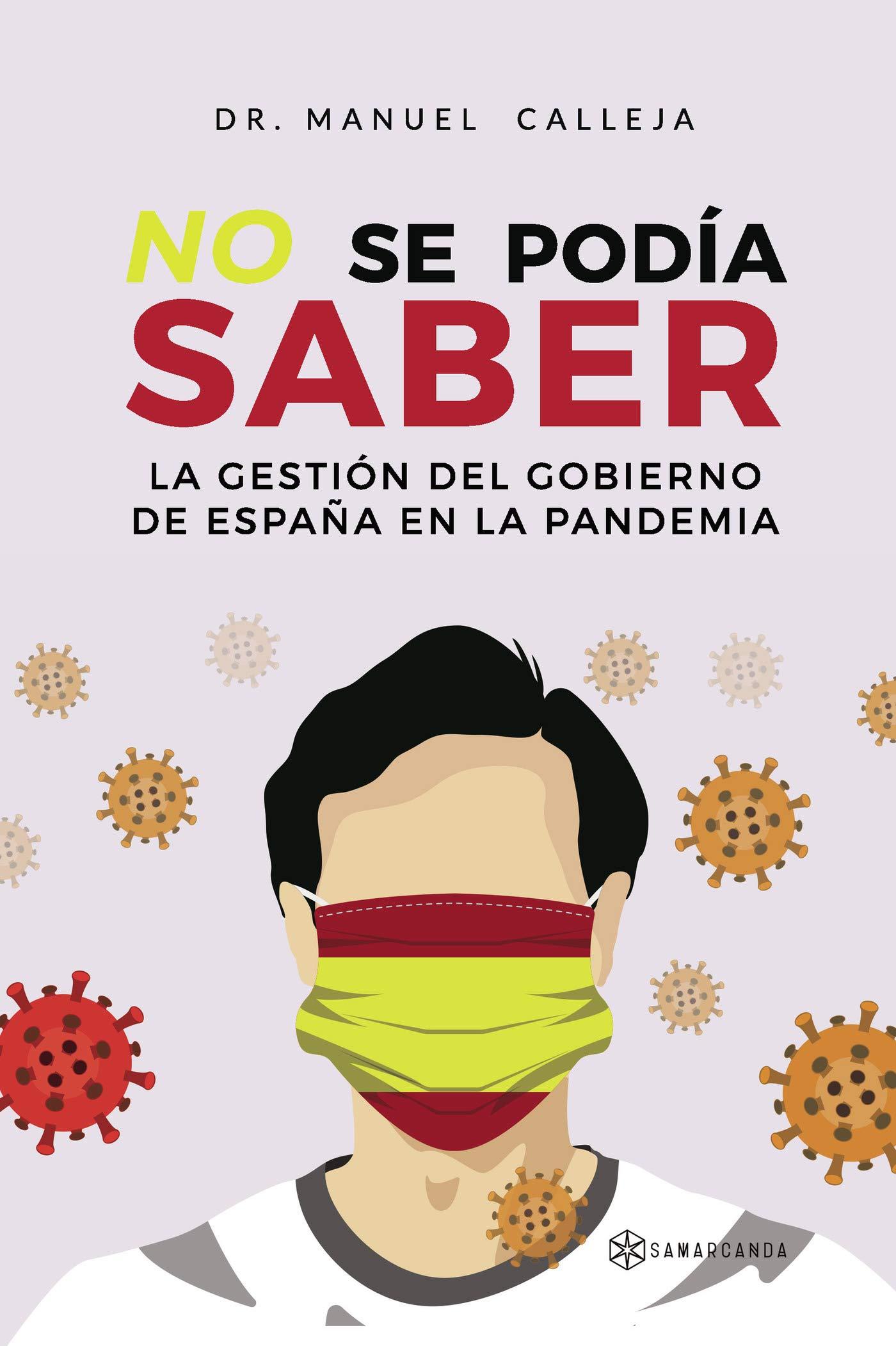 No se podía saber: La gestión del Gobierno de España en la pandemia: Amazon.es: Calleja, Dr. Manuel: Libros