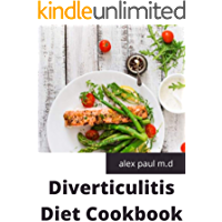Diverticulitis Diet Cookbook: Easy and Delicious Recipes for Clear Liquid, Full Liquid, Low Fiber and Maintenance Stage…