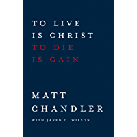 To Live Is Christ to Die Is Gain (English Edition)