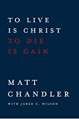 To Live Is Christ to Die Is Gain Kindle Edition