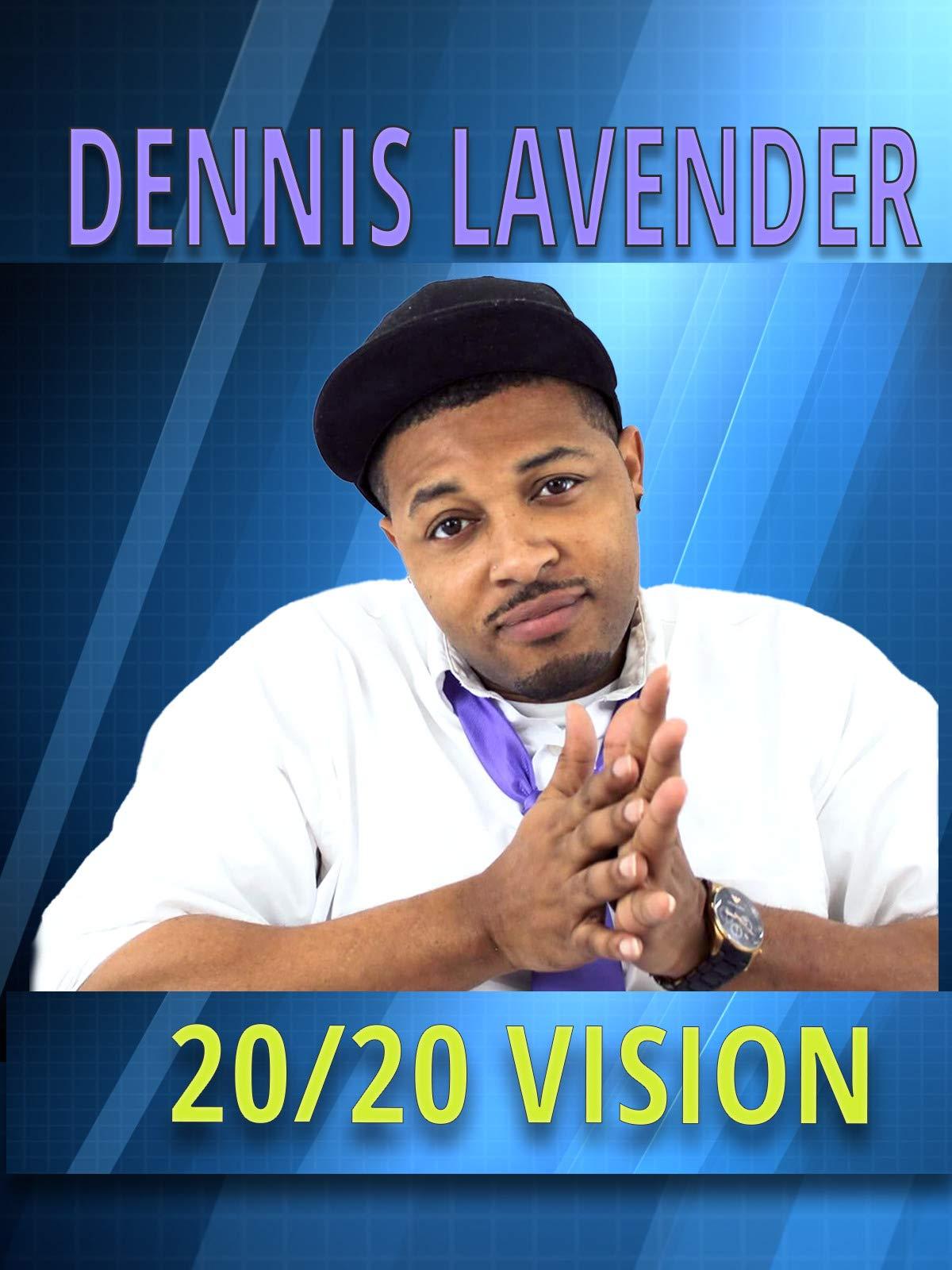 Dennis Lavender 20/20 VISION