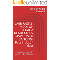 JAIIB FAST 3 : MCQs ON LEGAL & REGULATORY ASPECTS OF BANKING - Pass in Just 4 days: Updated specially for 18.11.2018 Exam