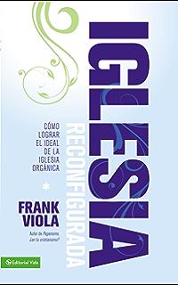 Iglesia Reconfigurada: Cómo lograr el ideal de la iglesia orgánica (Spanish Edition)
