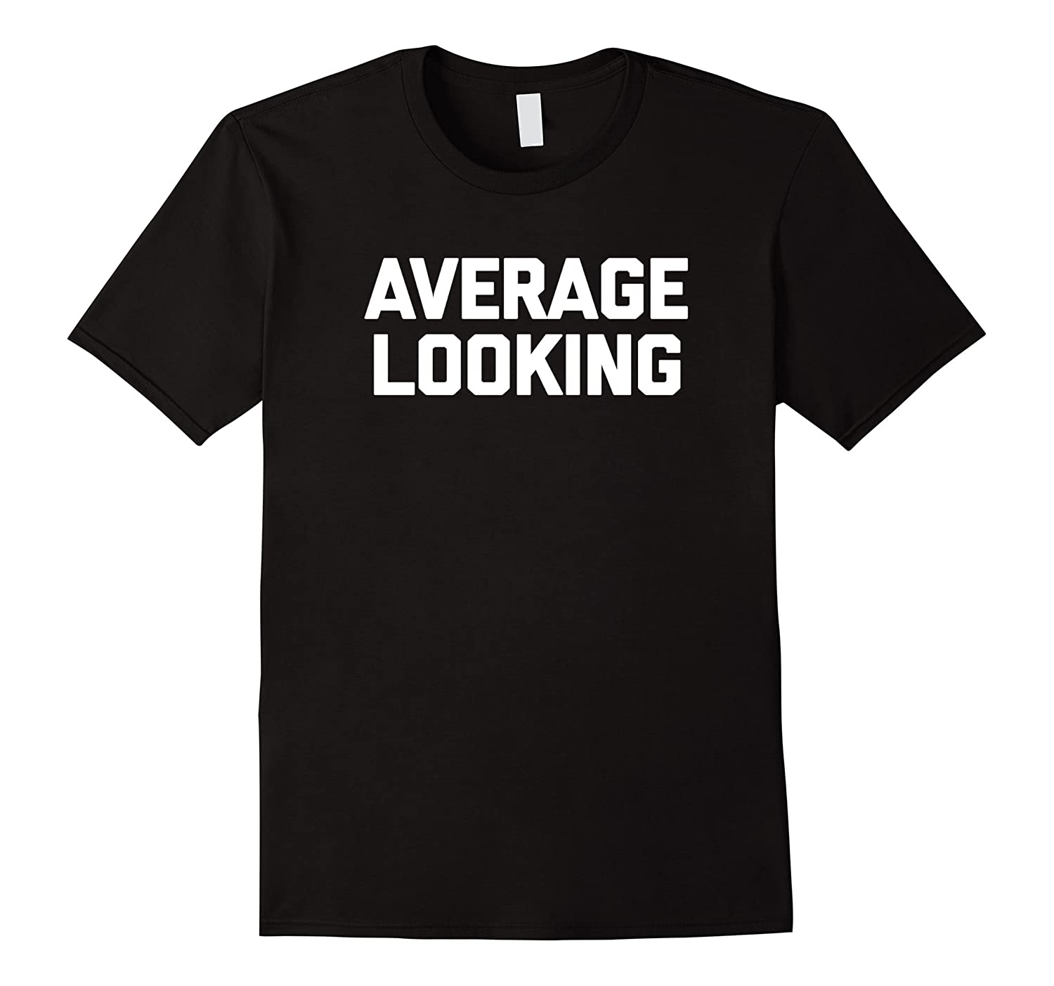 Average Looking T-Shirt funny saying sarcastic novelty humor-FL
