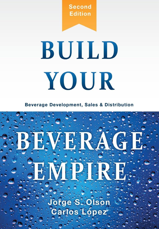 Build Your Beverage Empire: Beverage Development, Sales and ...