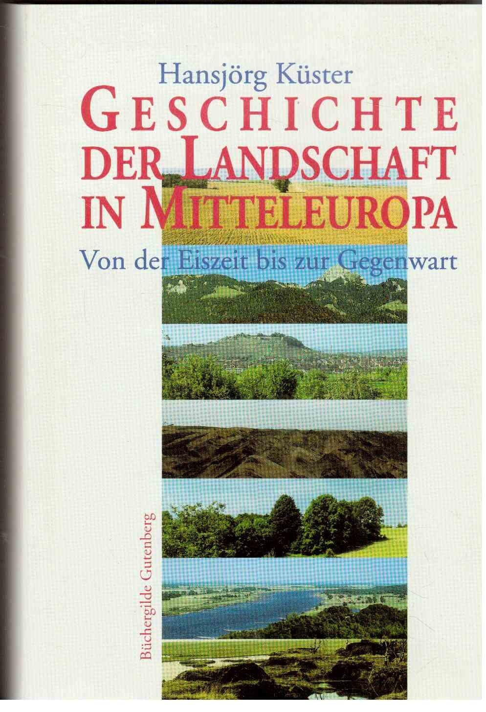 Geschichte der Landschaft in Mitteleuropa. Von der Eiszeit bis zur Gegenwart
