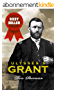 Ulysses S Grant Biography: The Complete Biography of the Commanding General of the Union and 18th President of the United States; Based on the Life and ... Memoirs of Ulysses Grant (English Edition)
