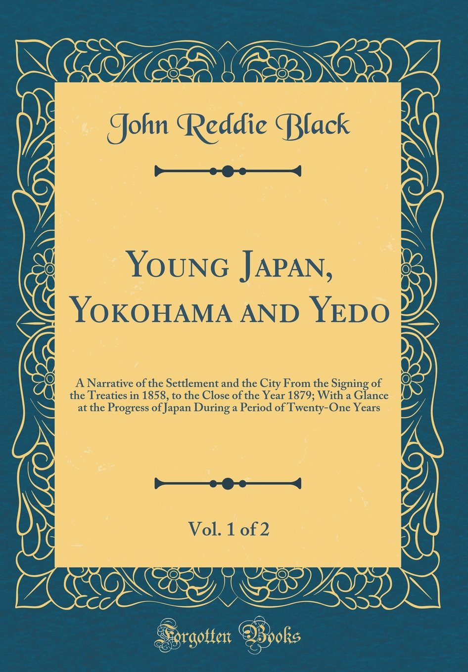 Young Japan, Yokohama and Yedo, Vol. 1 of 2: A Narrative of the Settlement and the City From the Signing of the Treaties in 1858, to the Close of the ... Period of Twenty-One Years (Classic Reprint) pdf epub