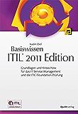 Basiswissen ITIL® 2011 Edition: Grundlagen und Know-how für das IT Service Management und die ITIL®-Foundation-Prüfung