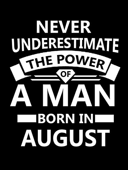 Never Underestimate The Power Of A Man Born In August Laminated