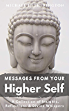Messages From Your Higher Self: A Collection of Insights, Reflections and Divine Whispers