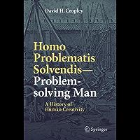 Homo Problematis Solvendis–Problem-solving Man: A History of Human Creativity
