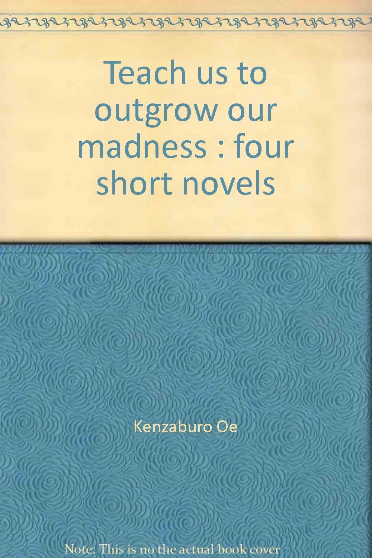 Teach us to outgrow our madness: Four short novels: Kenzaburō Ōe:  9780394413389: Amazon.com: Books