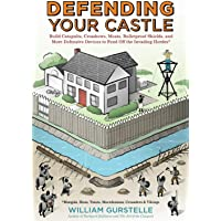 Defending Your Castle: Build Catapults, Crossbows, Moats, Bulletproof Shields, and More Defensive Devices to Fend Off…