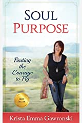 Soul Purpose: Finding the Courage to Fly Paperback