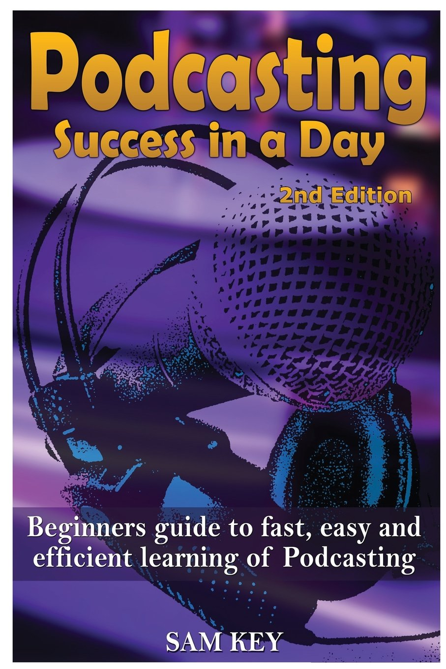 Podcasting Success in a Day: Beginner's Guide to Fast, Easy, and Efficient Learning of Podcasting