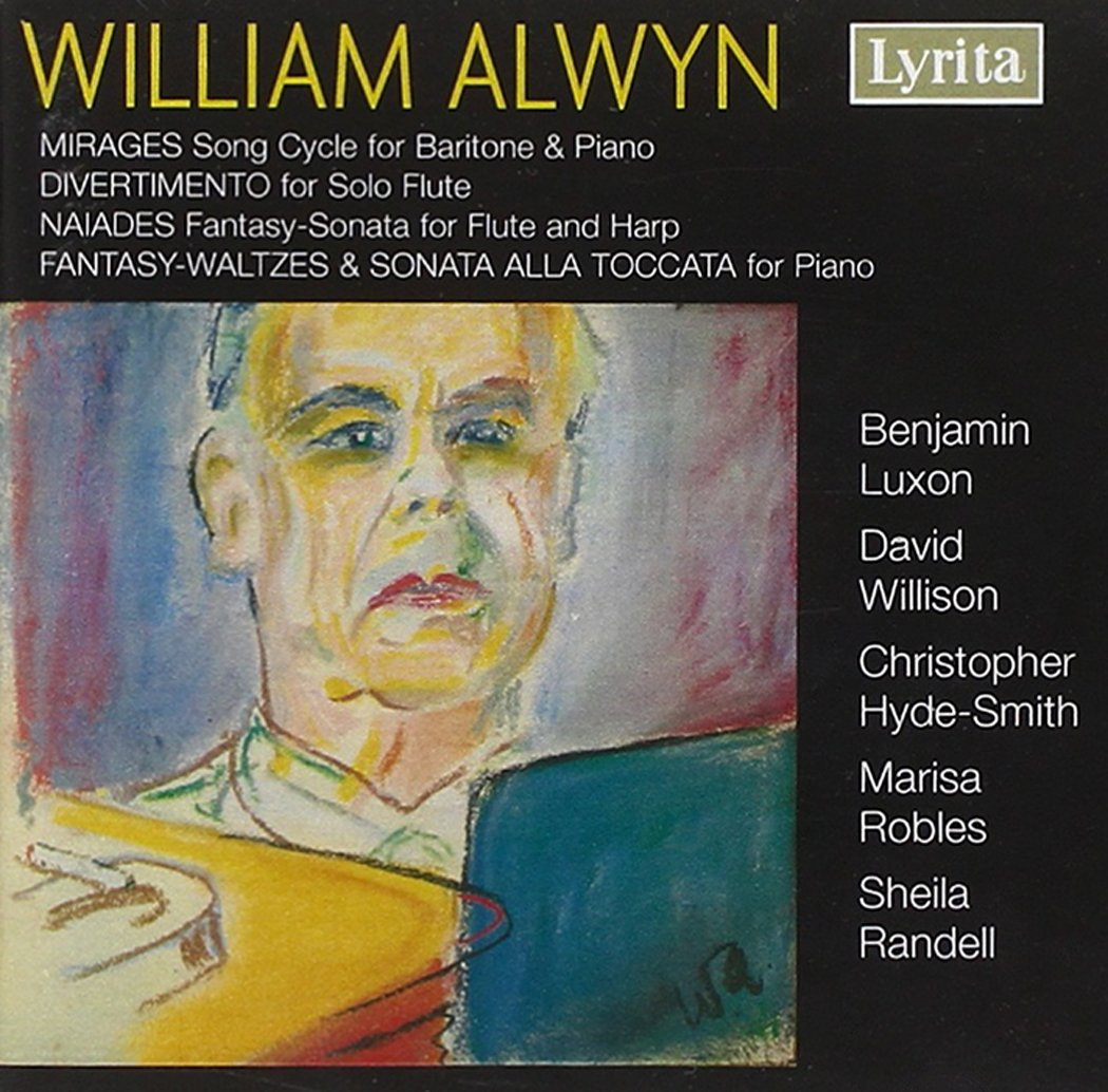 Alwyn: Mirages song cycle, Divertimento for flute, Naiades for flute & harp, Fantasy-Waltzes & Sonata alla Toccata for piano by Lyrita