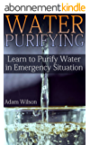 Water Purifying: Learn to Purify Water in Emergency Situation: (Survival Guide, Survival Gear) (English Edition)