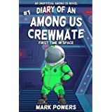 Diary of an Among Us Crewmate: First Time In Space - An Unofficial Among Us Novel