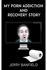 My Porn Addiction and Recovery Story Kindle Edition