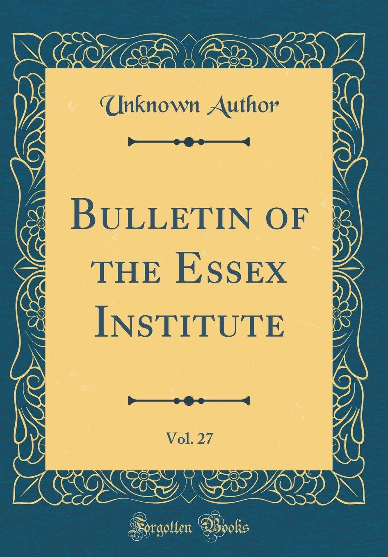 Bulletin of the Essex Institute, Vol. 27 (Classic Reprint) pdf