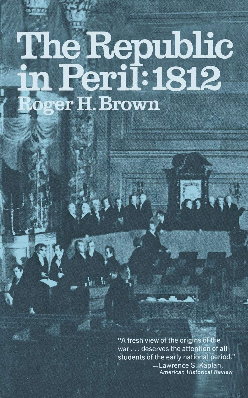 The Republic in Peril: 1812: Amazon.co.uk: Roger H. H. Brown:  9780393005783: Books
