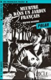 Meurtre dans un jardin francais (Polar): Meurtre Dans Unjardin Fran{Ais (Polar) (Lectures Cle En Francais Facile: Niveau 2)