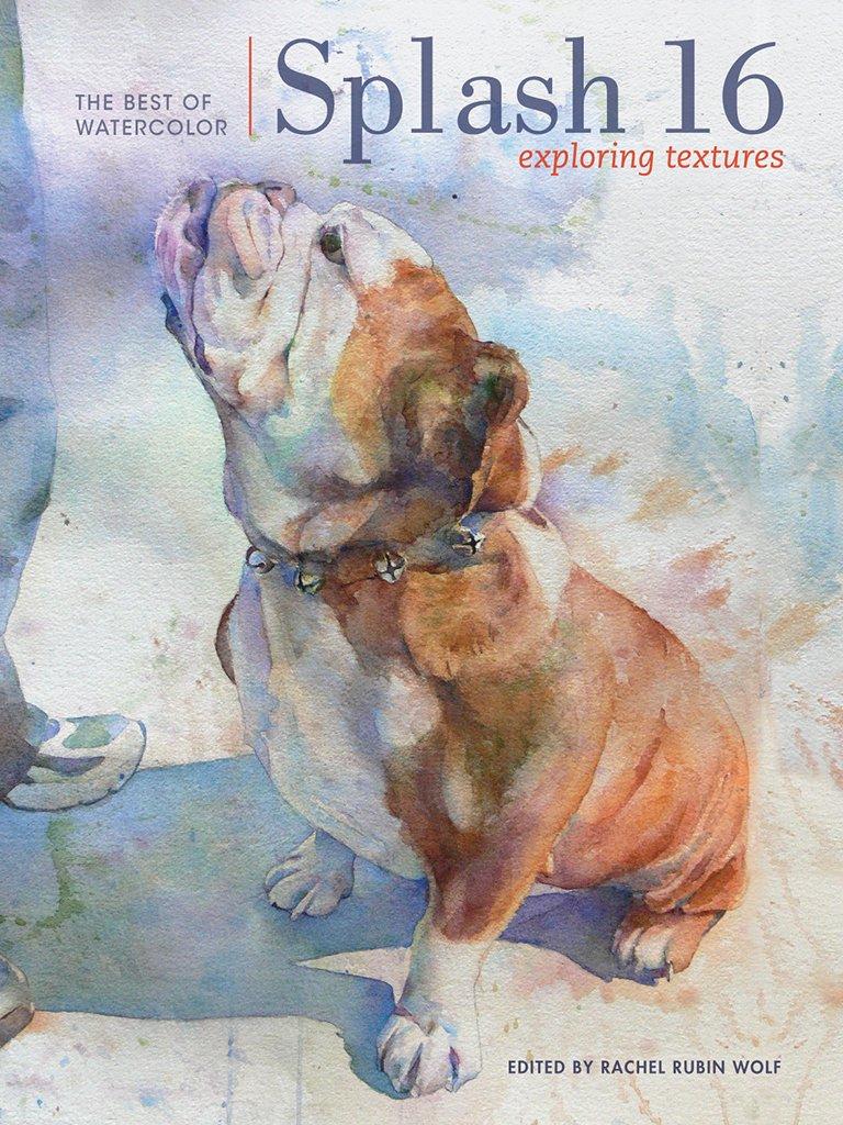 Splash 16: Exploring Texture (Splash: The Best of Watercolor ...
