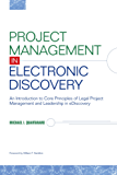 Project Management in Electronic Discovery: An Introduction to Core Principles of Legal Project Management and Leadership In eDiscovery (English Edition)