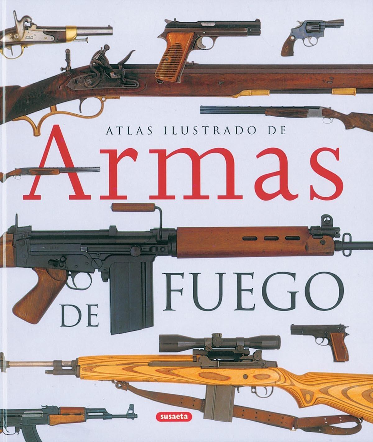Armas De Fuego,Atlas Ilustrado Tapa dura – 27 oct 2006 Equipo Susaeta Tikal-Susaeta 8430558012 Antiques & collectables
