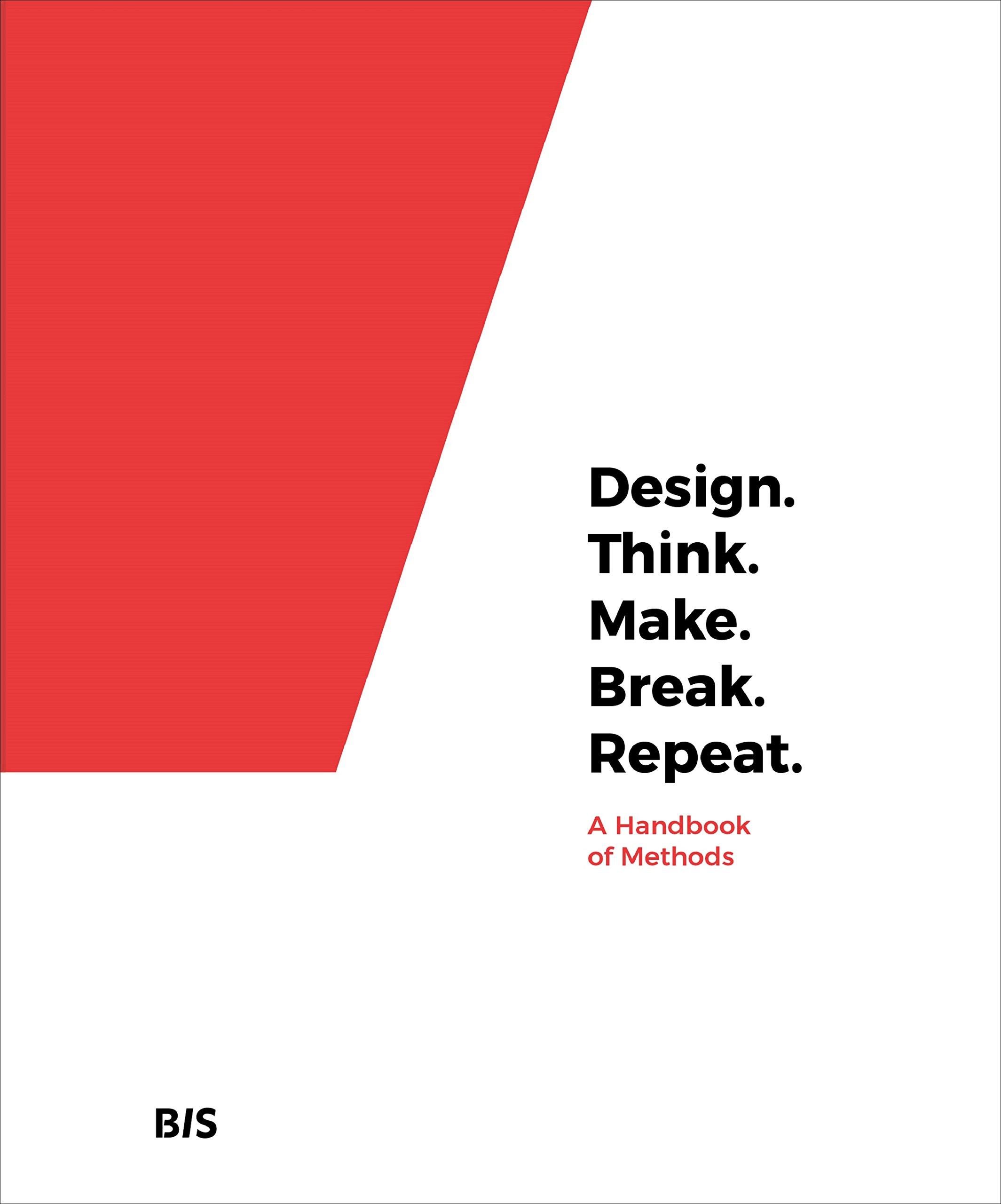 Design. Think. Make. Break. Repeat.: A Handbook of Methods