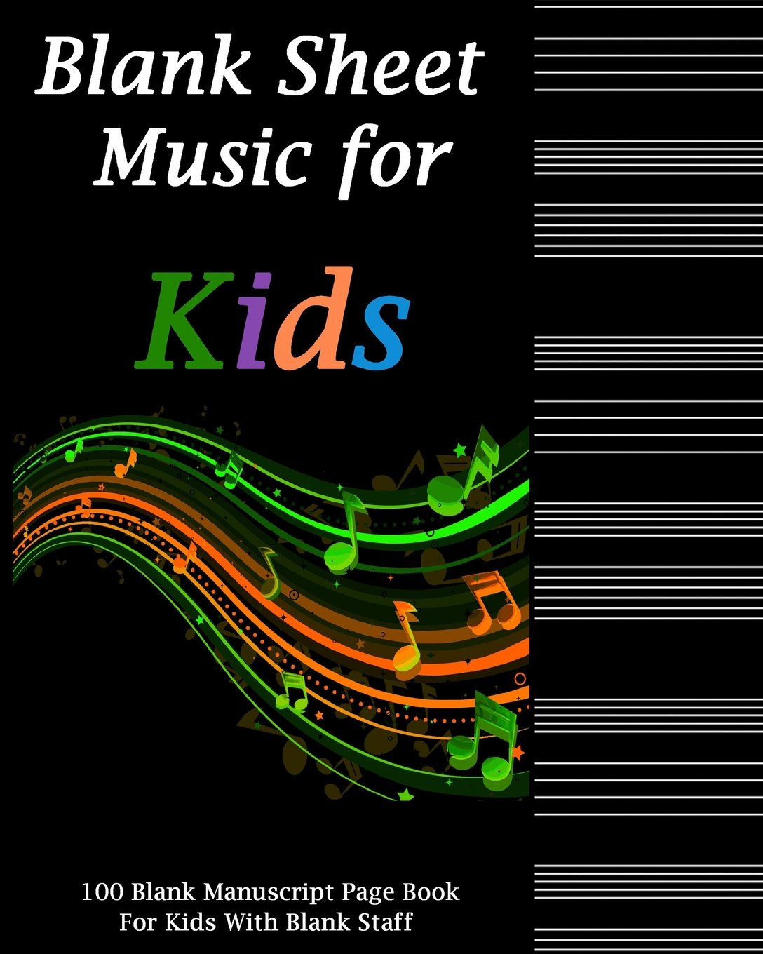 Blank Sheet Music For Kids: Colorful Notes Black Cover,Music Manuscript Paper,Staff Paper,Music Gift for Music Teachers and Kids Notebook 8 x 10,100 Pages