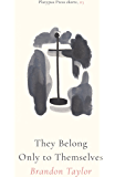 They Belong Only to Themselves (Platypus Press Shorts Book 3)