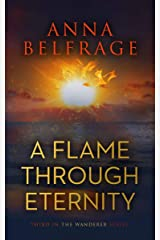 A Flame Through Eternity: It started 3 000 years ago. It ends now. Who survives? (The Wanderer) Kindle Edition