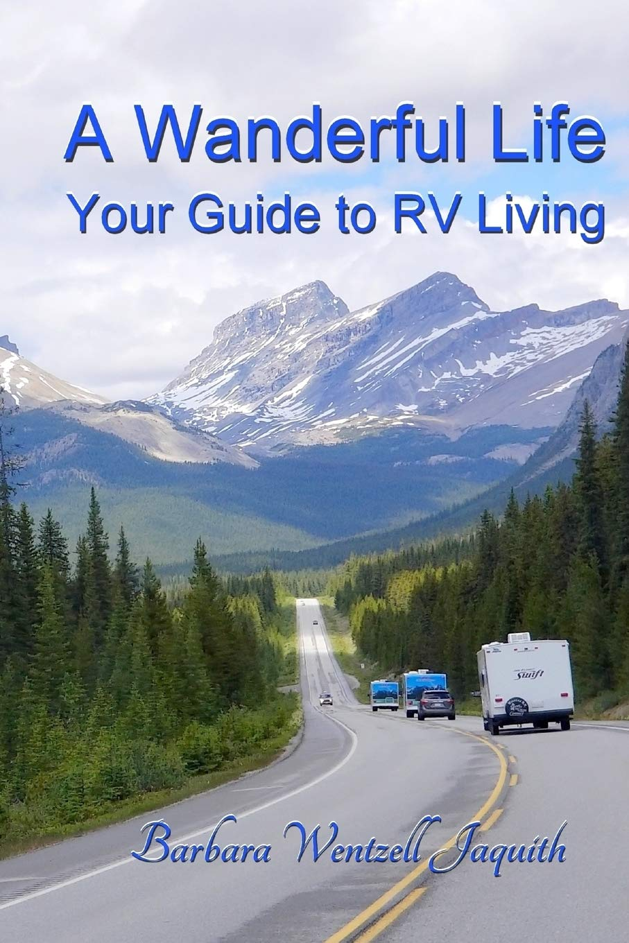 A Wanderful Life Your Guide To Rv Living Jaquith Barbara Wentzell 9780996152082 Amazon Com Books
