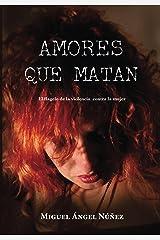 Amores que matan: El flagelo de la violencia contra la mujer (Spanish Edition)