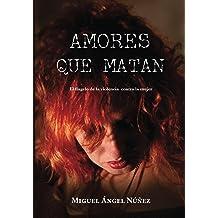 Amores que matan: El flagelo de la violencia contra la mujer (Spanish Edition) Sep 14, 2016