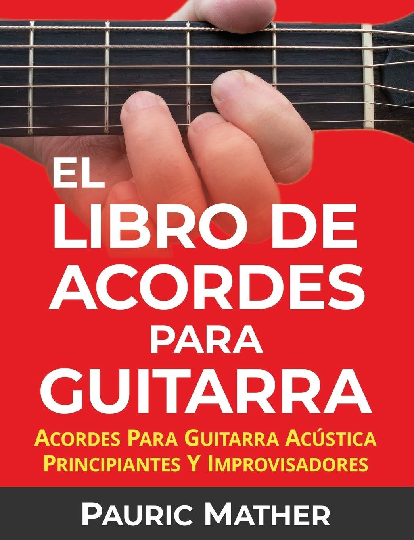 El Libro De Acordes Para Guitarra: Acordes Para Guitarra Acústica Para Principiantes y Improvisadores: Amazon.es: Mather, Pauric: Libros