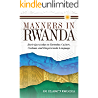 Manners in Rwanda: Basic Knowledge on Rwandan Culture, Customs, and Kinyarwanda Language