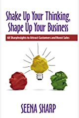 Shake Up Your Thinking, Shape Up Your Business: 68 SharpInsights to Attract Customers and Boost Sales Kindle Edition