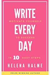 Write Every Day: Motivate Yourself to Success in 10 Easy Steps (Write in 10 Easy Steps Book 3) Kindle Edition