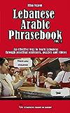 Lebanese Arabic Phrasebook Vol. 1: An effective way to learn Lebanese through practical sentences, puzzles and videos (English Edition)