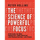 The Science of Powerful Focus: 23 Methods for More Productivity, More Discipline, Less Procrastination, and Less Stress (Live