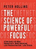 The Science of Powerful Focus: 23 Methods for More Productivity, More Discipline, Less Procrastination, and Less Stress…
