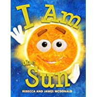 I Am the Sun: A Book About the Sun for Kids (I Am Learning: Educational Series for Kids)