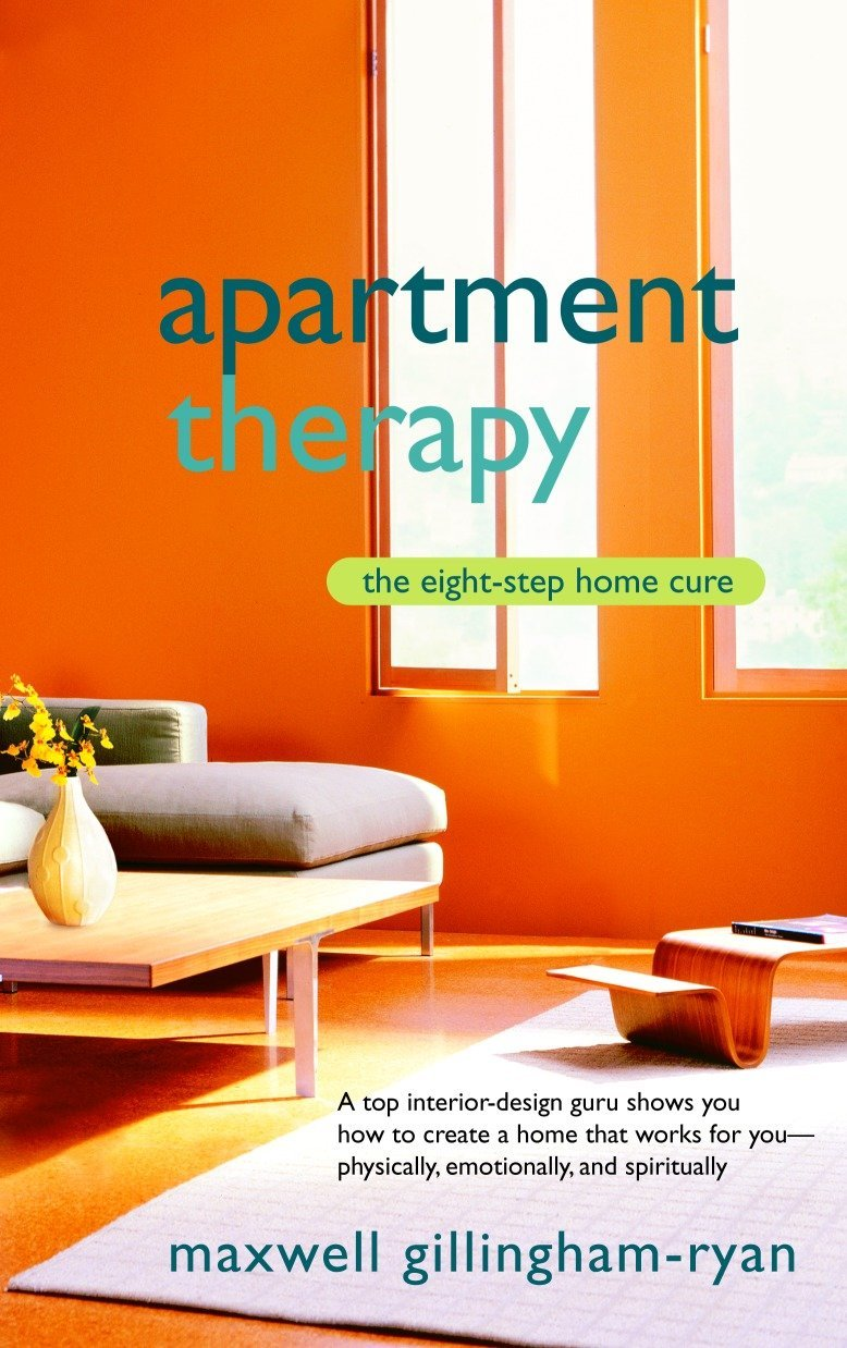 Apartment Therapy: The Eight-Step Home Cure: Maxwell Ryan ...