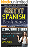 Gritty Spanish Beginnings: Fun, Short and Entertaining Stories For Beginner - Intermediate Spanish Learners - Awesome…